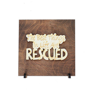 The Best Things In Life Are Rescued Laser Cut Wooden Sign