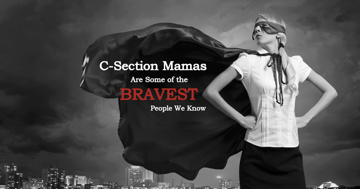 C-Section Mamas Are Some of The Bravest People We Know