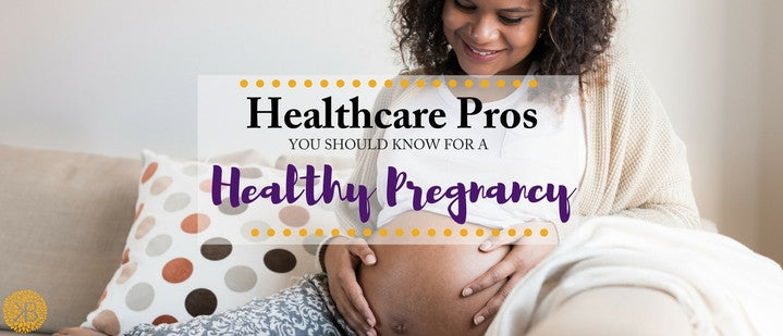 3 Healthcare Pros You Should Know for a Healthy Pregnancy