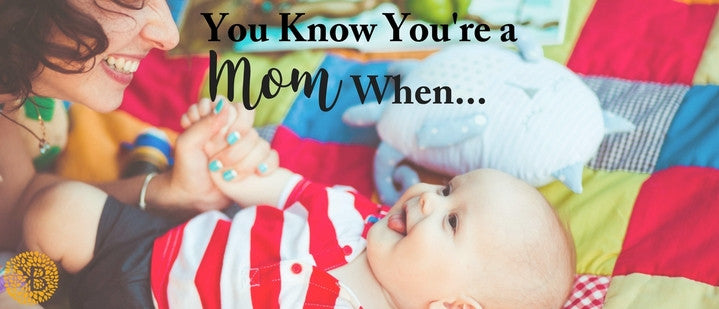 You Know You're a New Mom When…