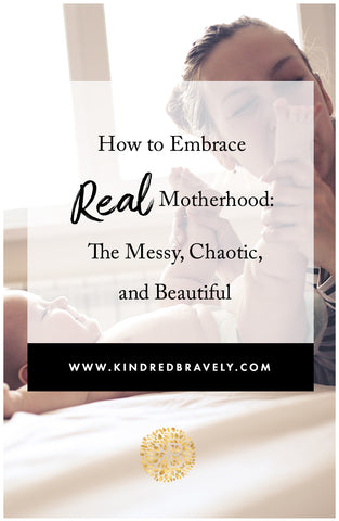 How to embrace real motherhood