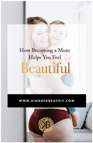 how becoming a mom helps you feel beautiful