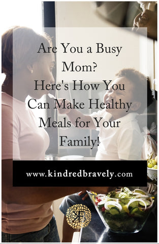 Are you a busy mom? Here's how you can make healthy meals for your family!