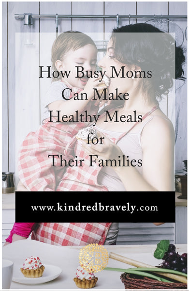 How busy moms can make healthy meals their whole family will eat