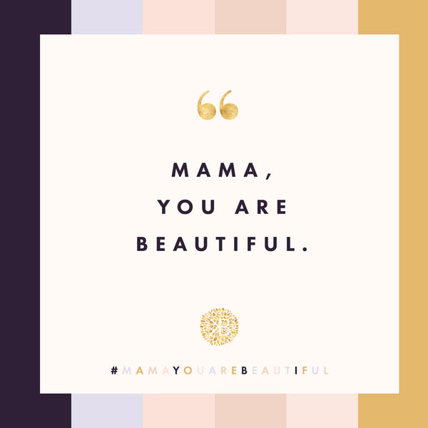 Mama, you are beautiful.
