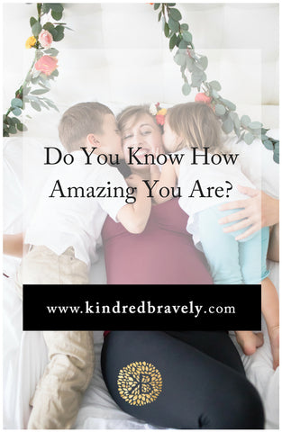 Do You Know How Amazing You Are?