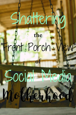 #MomLife: Shattering the Front Porch View of Social Media Motherhood