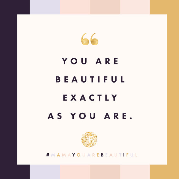 You are beautiful exactly as you are.