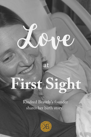 Love at First Sight: A Birth Story from the Founder of Kindred Bravely