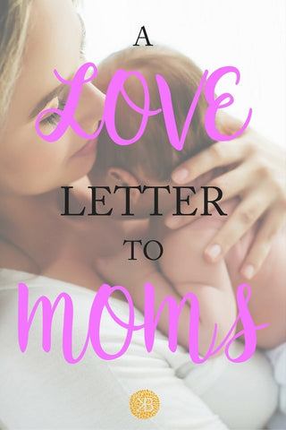 A Love Letter to Moms