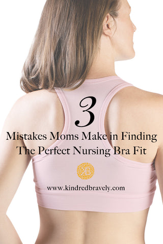 bac8d06e79f79 3 Mistakes Moms Make in Finding the Perfect Nursing Bra - Kindred Bravely