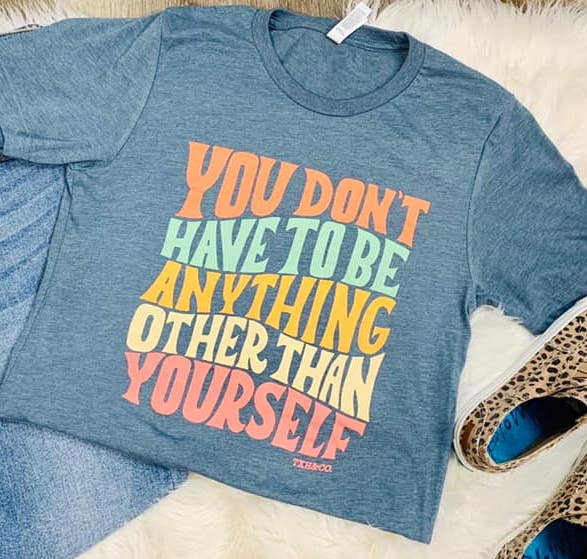 You Don't Have To Be Anything - Graphic Shirt