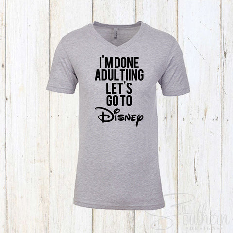 I'm Done Adulting Let's Go To Disney Vneck Top
