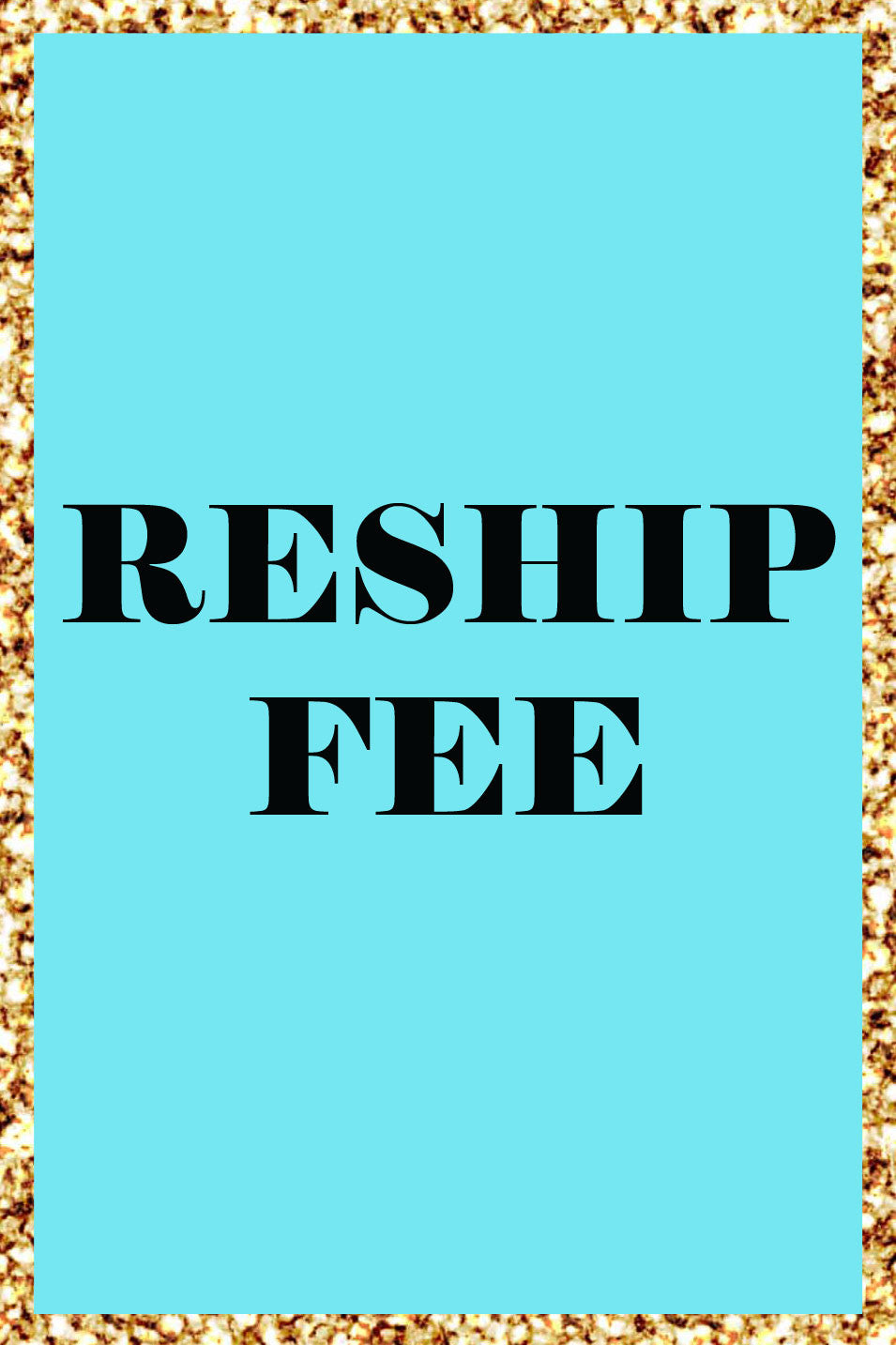 Re-Ship Your Order Fee