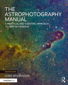 The Astrophotography Manual: A Practical and Scientific Approach to Deep Space Imaging - 2nd Edition
