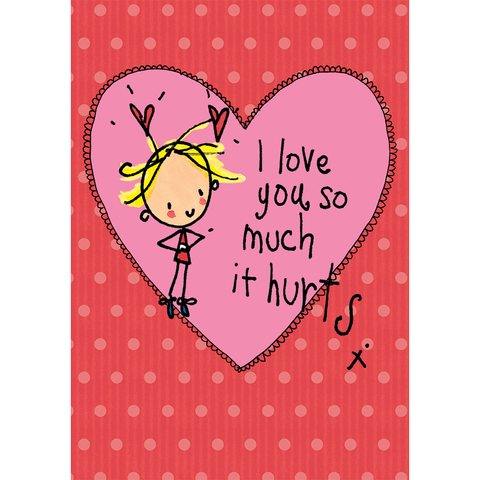 I love you so much it hurts! - Juicy Lucy Designs