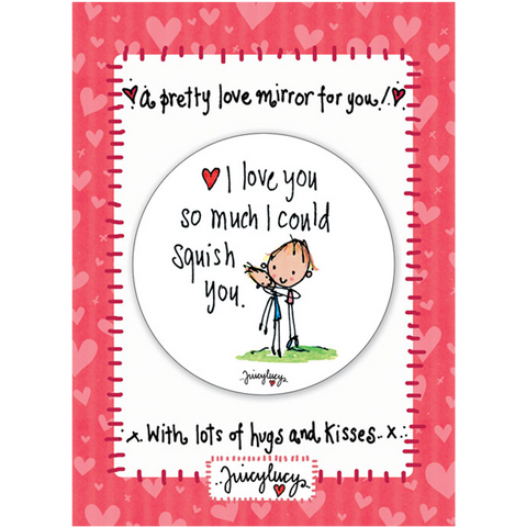 I love so much I could squish you! - Juicy Lucy Designs
