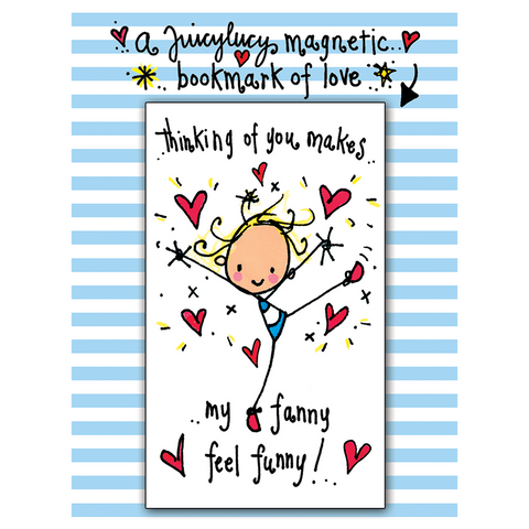 Thinking of you makes..my fanny feel funny! - Juicy Lucy Designs