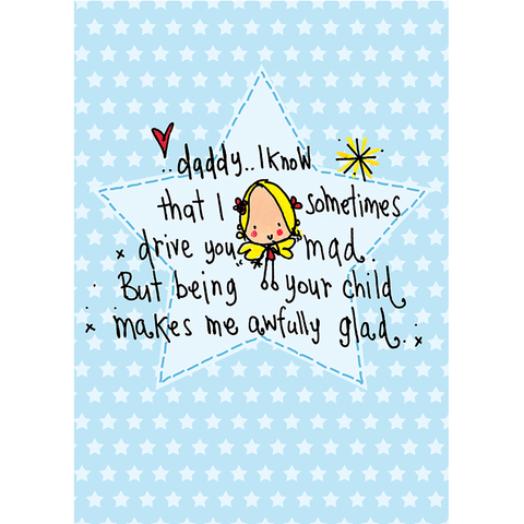 Daddy, I know that I sometimes drive you mad... - Juicy Lucy Designs