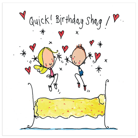 Quick! Birthday Shag! - Juicy Lucy Designs
