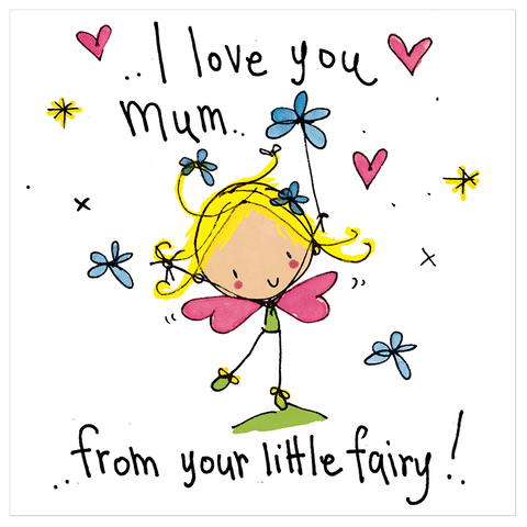 I love you mum ... from your little fairy!