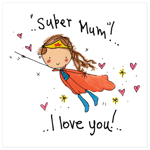 Super Mum, I love you