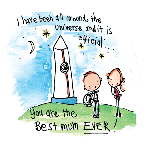 I have been all around the universe and it is official.. you are the best mum ever