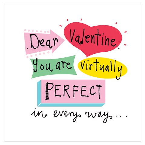 Dear Valentine, You are virtually perfect in every way... - Juicy Lucy Designs  - 1