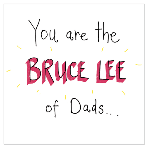You are the Bruce Lee of Dads... - Juicy Lucy Designs  - 1