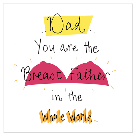Dad you are the Breast Father in the Whole World.. - Juicy Lucy Designs  - 1