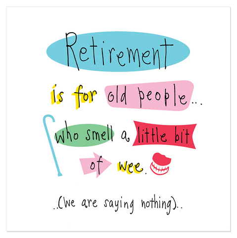 Retirement is for old people... - Juicy Lucy Designs
