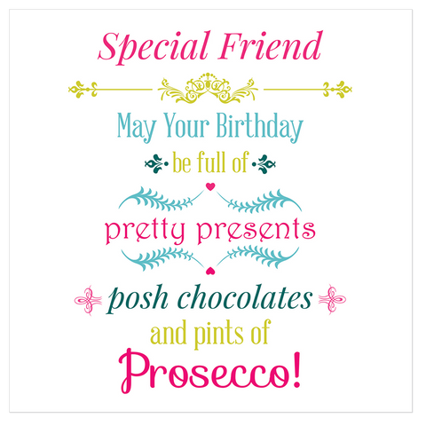 Special friend may your birthday be full of pretty... - Juicy Lucy Designs