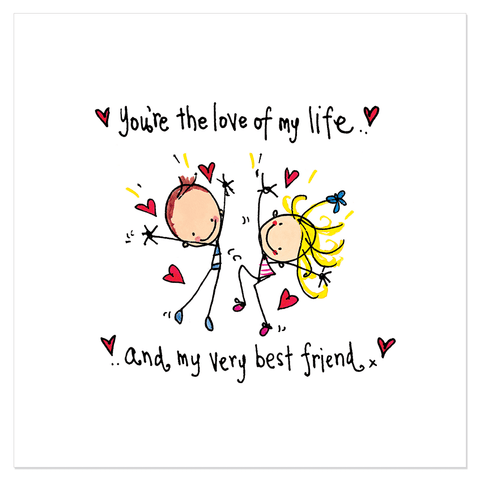 You're the love of my life and my very best friend - Juicy Lucy Designs
