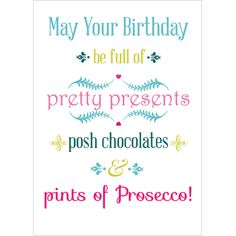 May Your Birthday be full of pretty presents posh chocolates & pints of Prosecco! - Juicy Lucy Designs