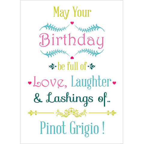 May Your Birthday be full of Love, Laughter & lashings of.. Pinot Grigio! - Juicy Lucy Designs
