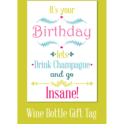 It's your birthday let's drink champagne and go insane! - Juicy Lucy Designs