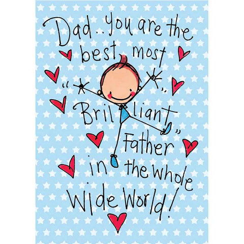 Dad you are the best most brilliant dad in the whole wide world