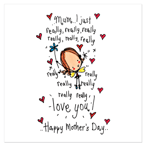 Mum, I just really, really, really love you! Happy Mother's Day!