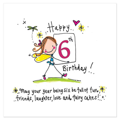 Happy 6th Birthday! May your year being six be full of fun, friends, laughter, love and fairy cakes! - Juicy Lucy Designs