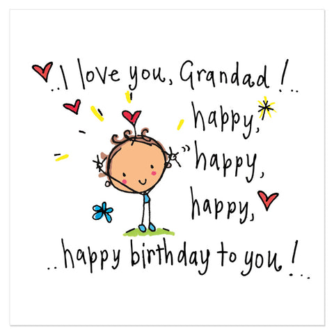 I love you Grandad! Happy, happy birthday to you!