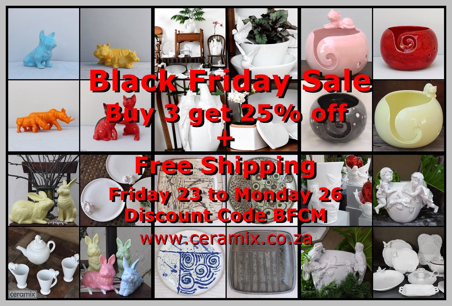 BFCM site wide Sale at Ceramix. Buy 3 or more items and receive a 25% Discount plus Free Shipping in South Africa.