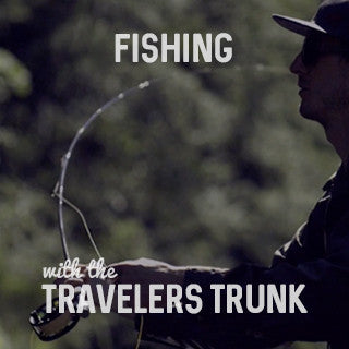 Fishing with The Travelers Trunk