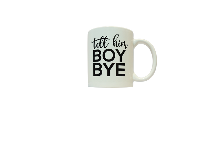 """Tell Him Boy Bye"" Coffee Mug"
