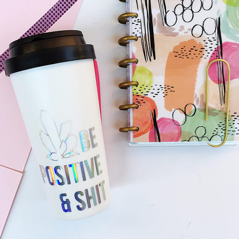 """Be Positive And Sh-t"" Travel Mug"