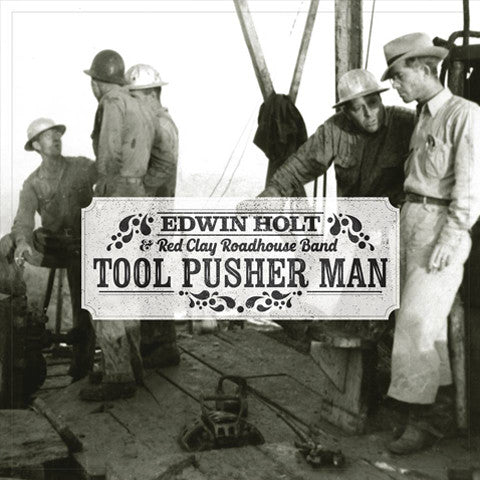 Edwin Holt - Tool Pusher Man