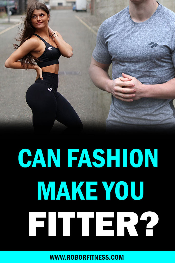 CAN FASHION MAKE YOU FITTER?