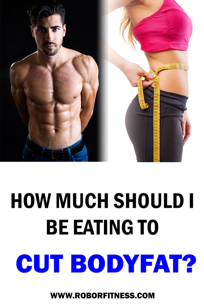 how much should I be eating to cut bodyfat