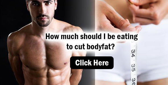How much should I be eating to cut body fat?