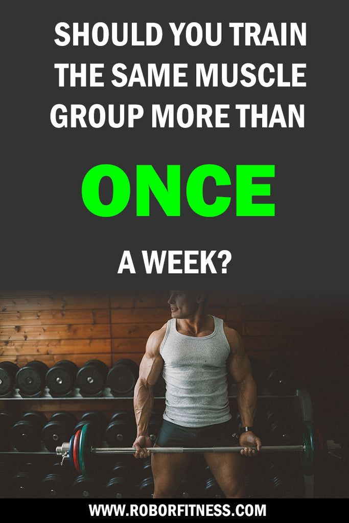Should you train a muscle group more than once a week - Robor Fitness 7