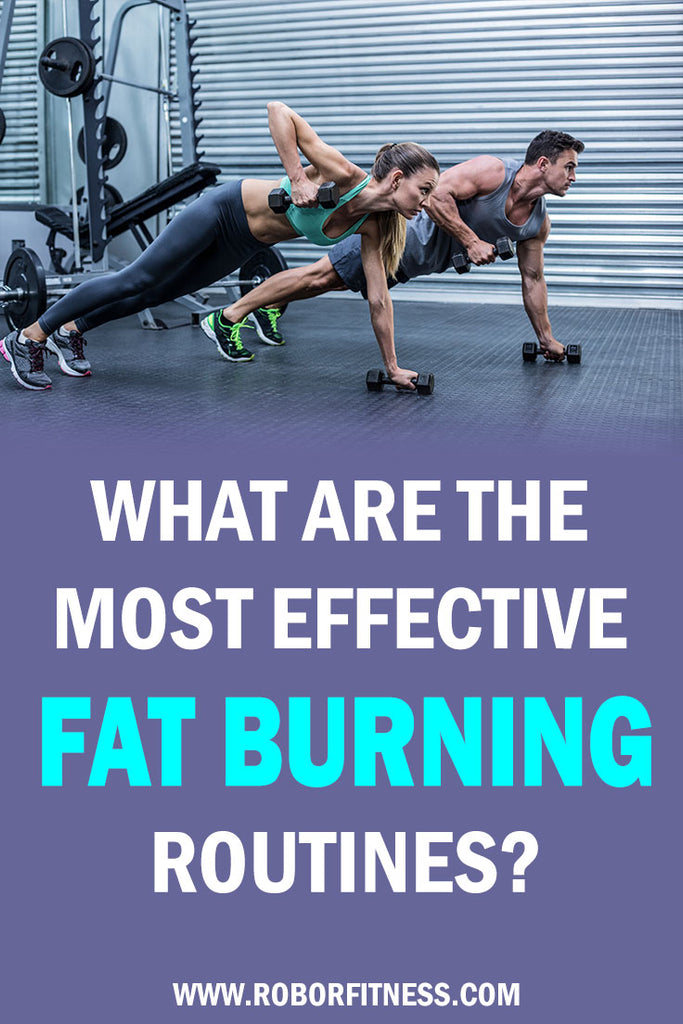 what are the most effective fat burning routines by Robor Fitness